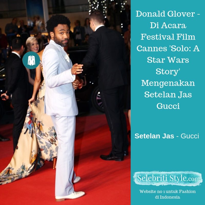 Highlight – Donald Glover – Di Acara Festival Film Cannes 'Solo: A Star Wars Story' Mengenakan Setelan Jas Gucci
